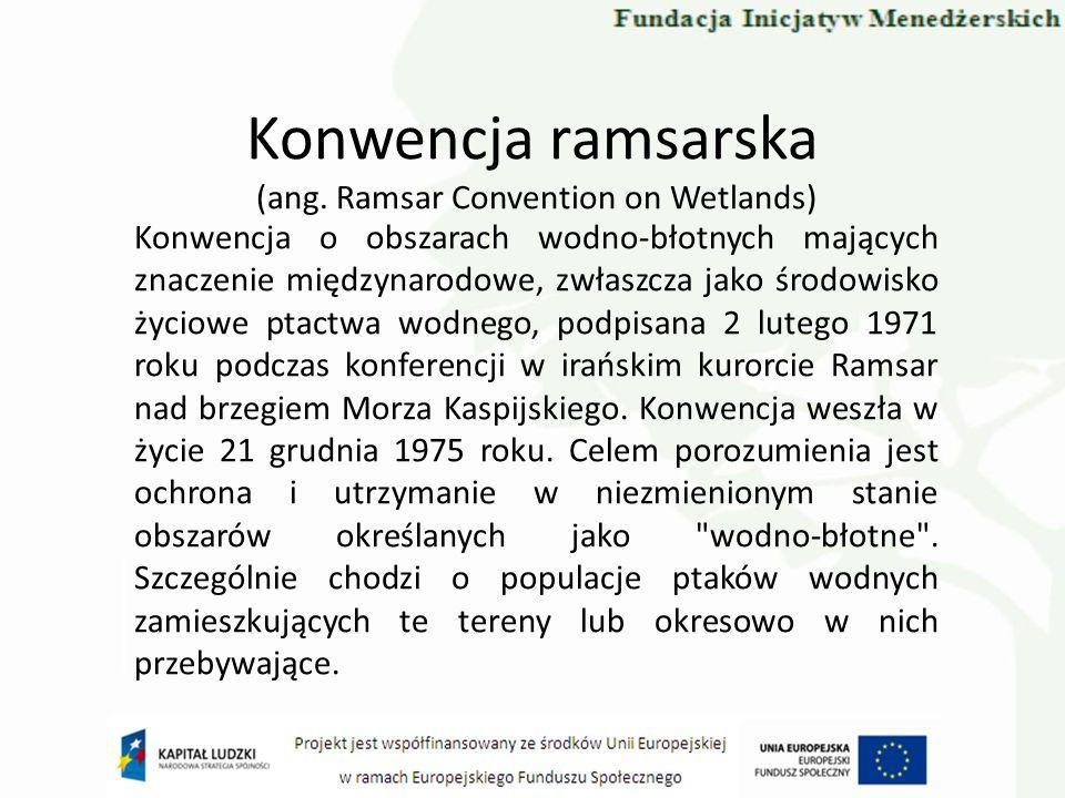 Konwencja ramsarska (ang. Ramsar Convention on Wetlands) Konwencja o obszarach wodno-błotnych mających znaczenie międzynarodowe, zwłaszcza jako środow