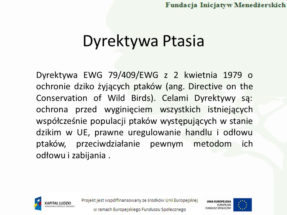Dyrektywa Ptasia Dyrektywa EWG 79/409/EWG z 2 kwietnia 1979 o ochronie dziko żyjących ptaków (ang. Directive on the Conservation of Wild Birds). Celam