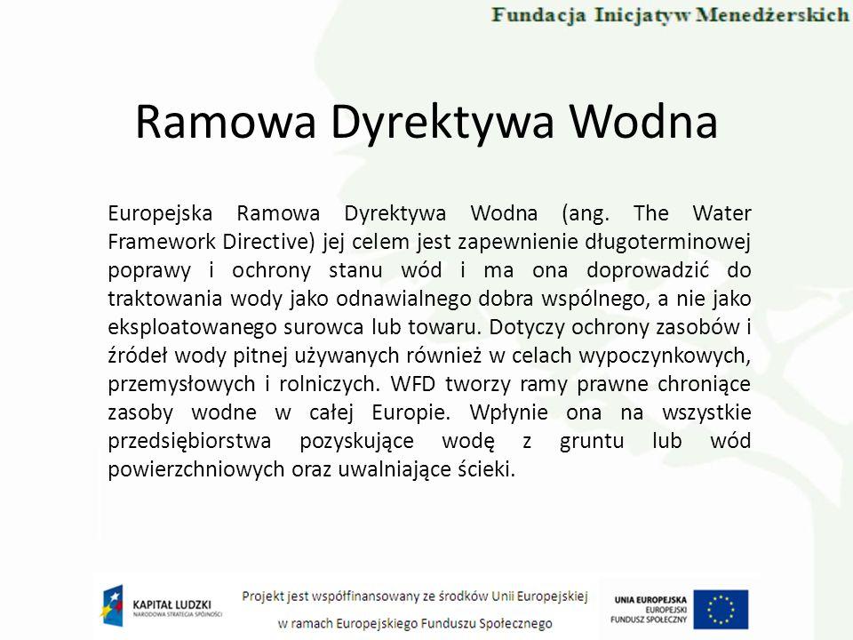 Ramowa Dyrektywa Wodna Europejska Ramowa Dyrektywa Wodna (ang. The Water Framework Directive) jej celem jest zapewnienie długoterminowej poprawy i och