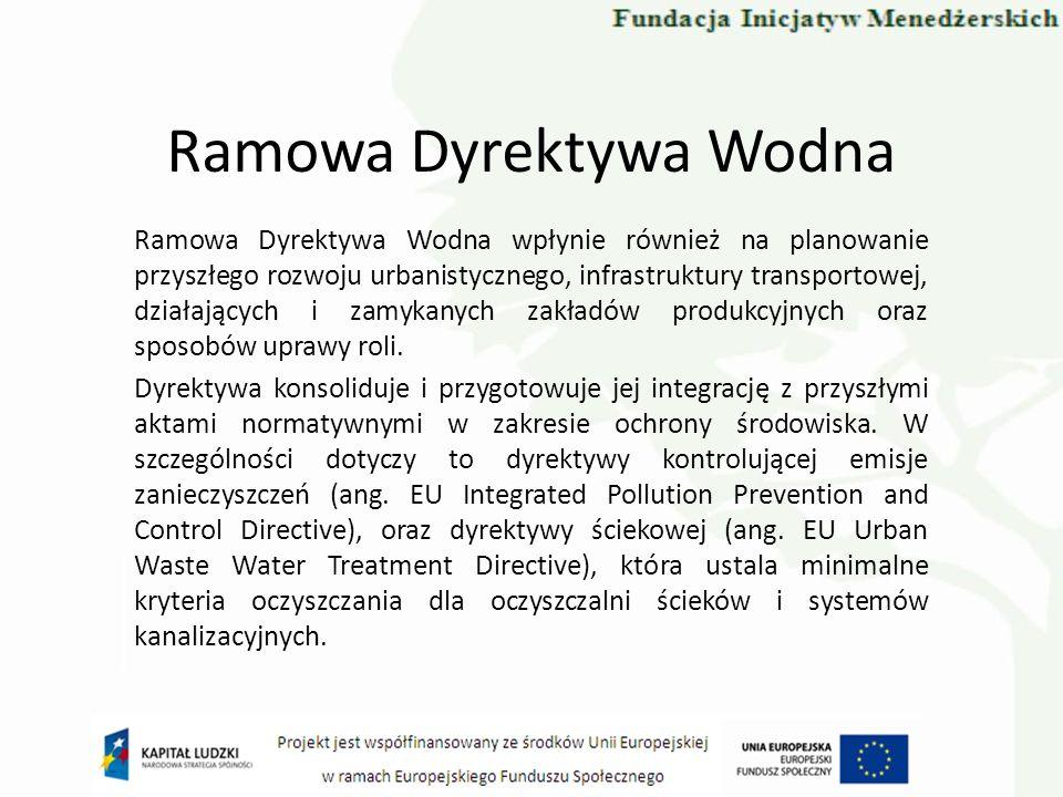Ramowa Dyrektywa Wodna Ramowa Dyrektywa Wodna wpłynie również na planowanie przyszłego rozwoju urbanistycznego, infrastruktury transportowej, działają