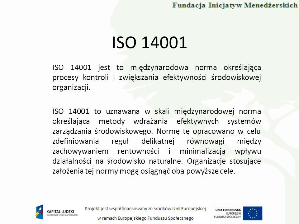 ISO 14001 ISO 14001 jest to międzynarodowa norma określająca procesy kontroli i zwiększania efektywności środowiskowej organizacji. ISO 14001 to uznaw