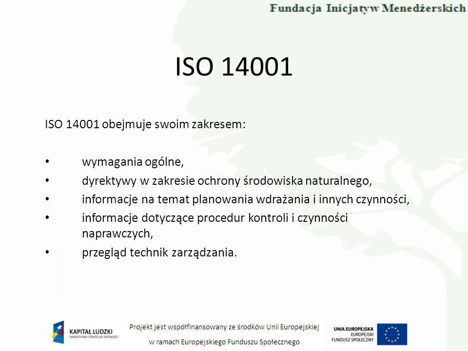 ISO 14001 ISO 14001 obejmuje swoim zakresem: wymagania ogólne, dyrektywy w zakresie ochrony środowiska naturalnego, informacje na temat planowania wdr