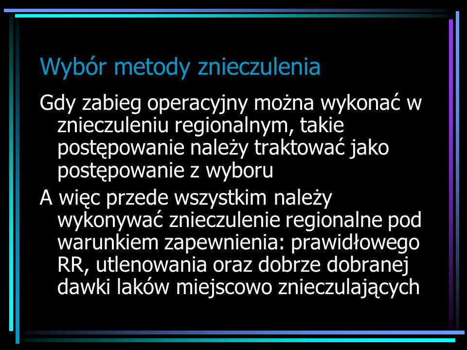 Wybór metody znieczulenia Gdy zabieg operacyjny można wykonać w znieczuleniu regionalnym, takie postępowanie należy traktować jako postępowanie z wybo