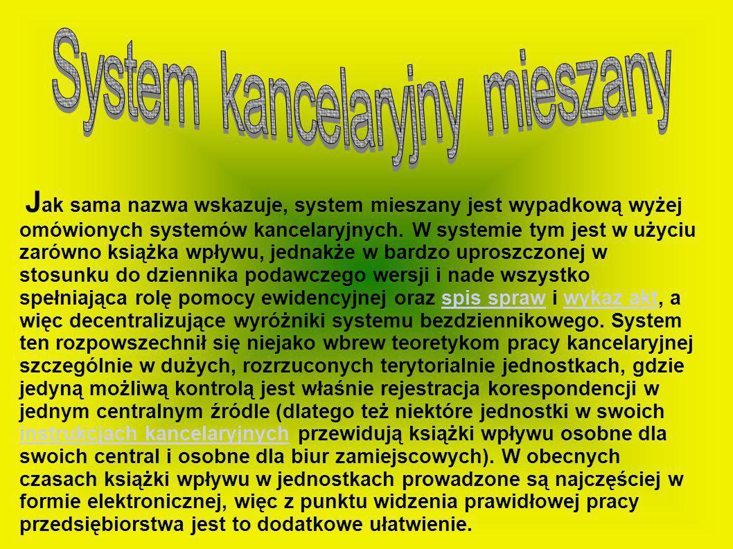J ak sama nazwa wskazuje, system mieszany jest wypadkową wyżej omówionych systemów kancelaryjnych. W systemie tym jest w użyciu zarówno książka wpływu