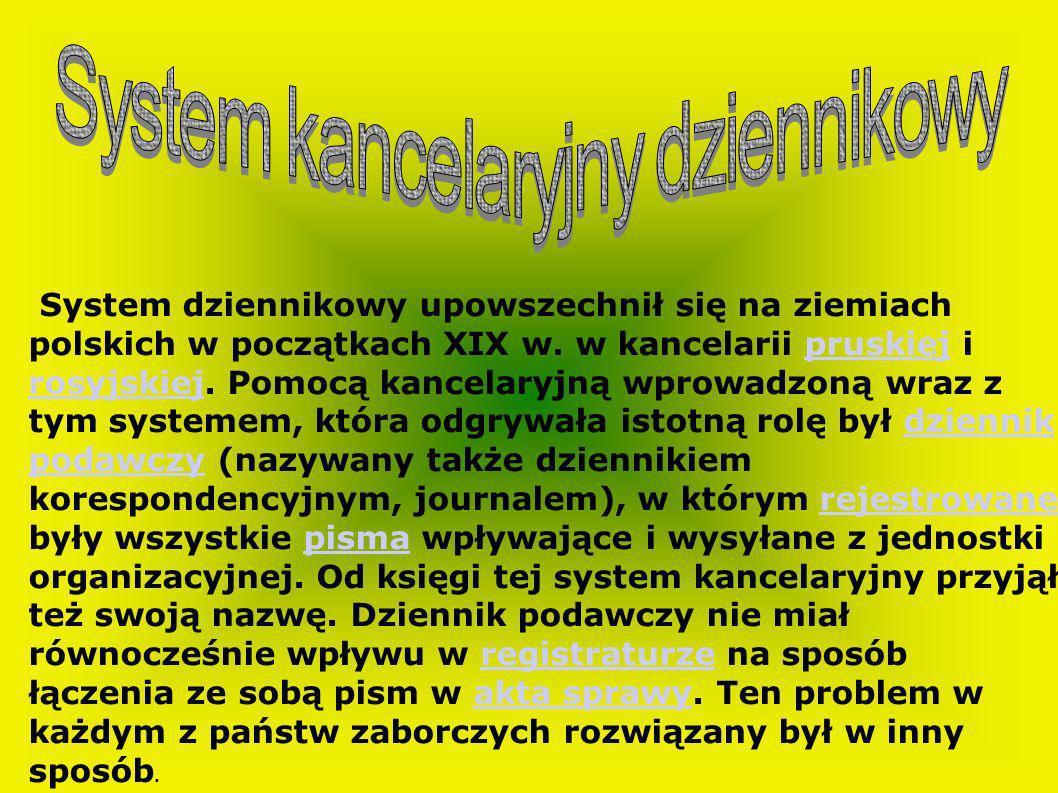 System dziennikowy upowszechnił się na ziemiach polskich w początkach XIX w. w kancelarii pruskiej i rosyjskiej. Pomocą kancelaryjną wprowadzoną wraz