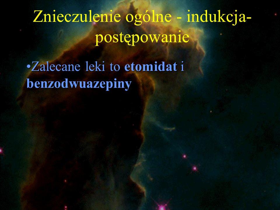 Znieczulenie ogólne - indukcja- postępowanie Zalecane leki to etomidat i benzodwuazepinyZalecane leki to etomidat i benzodwuazepiny