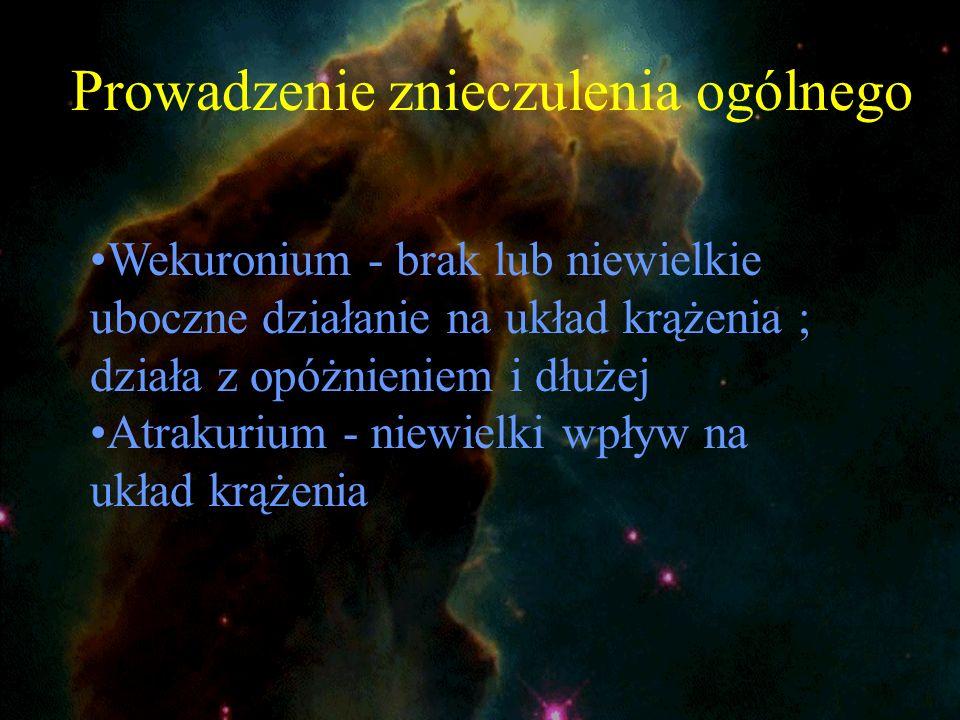Prowadzenie znieczulenia ogólnego Wekuronium - brak lub niewielkie uboczne działanie na układ krążenia ; działa z opóżnieniem i dłużej Atrakurium - ni