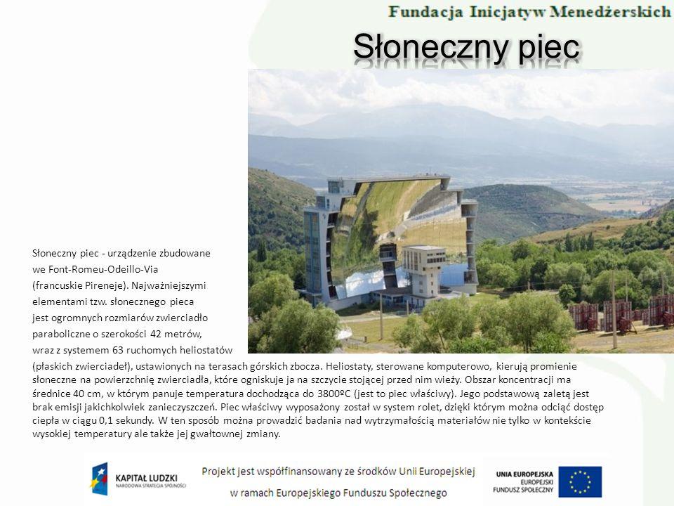 Słoneczny piec - urządzenie zbudowane we Font-Romeu-Odeillo-Via (francuskie Pireneje). Najważniejszymi elementami tzw. słonecznego pieca jest ogromnyc