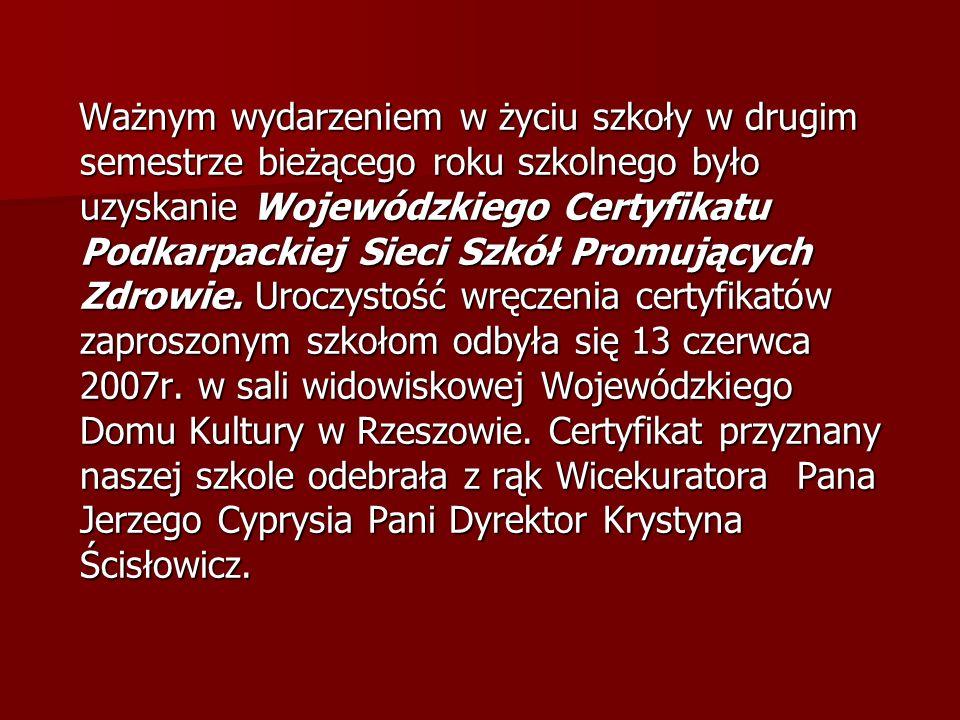 Ważnym wydarzeniem w życiu szkoły w drugim semestrze bieżącego roku szkolnego było uzyskanie Wojewódzkiego Certyfikatu Podkarpackiej Sieci Szkół Promu