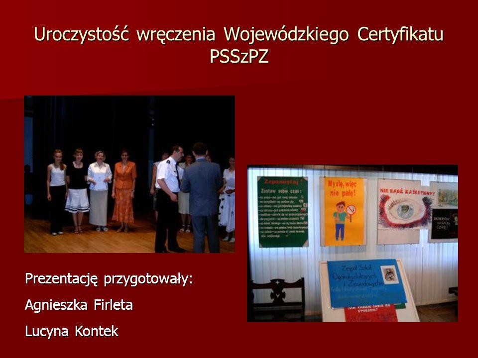 Uroczystość wręczenia Wojewódzkiego Certyfikatu PSSzPZ Prezentację przygotowały: Agnieszka Firleta Lucyna Kontek