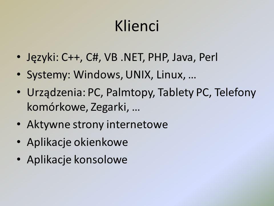 Klienci Języki: C++, C#, VB.NET, PHP, Java, Perl Systemy: Windows, UNIX, Linux, … Urządzenia: PC, Palmtopy, Tablety PC, Telefony komórkowe, Zegarki, …