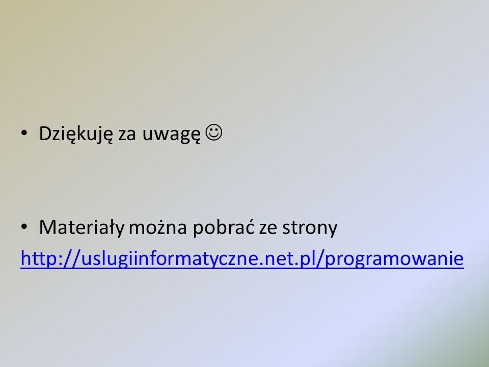 Dziękuję za uwagę Materiały można pobrać ze strony http://uslugiinformatyczne.net.pl/programowanie