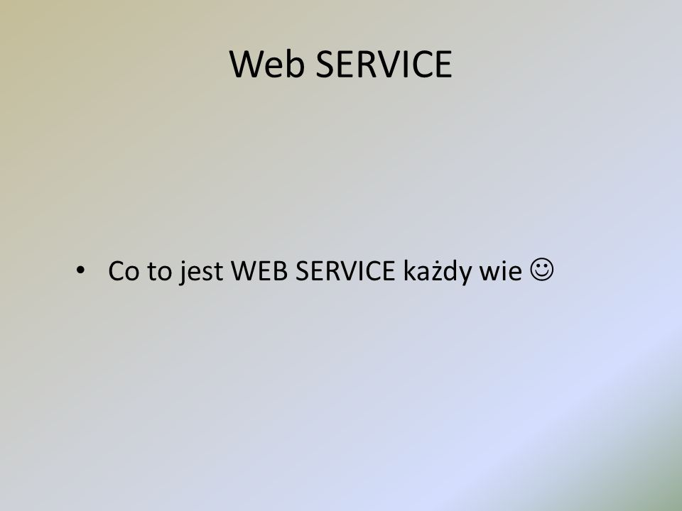 Web SERVICE Co to jest WEB SERVICE każdy wie