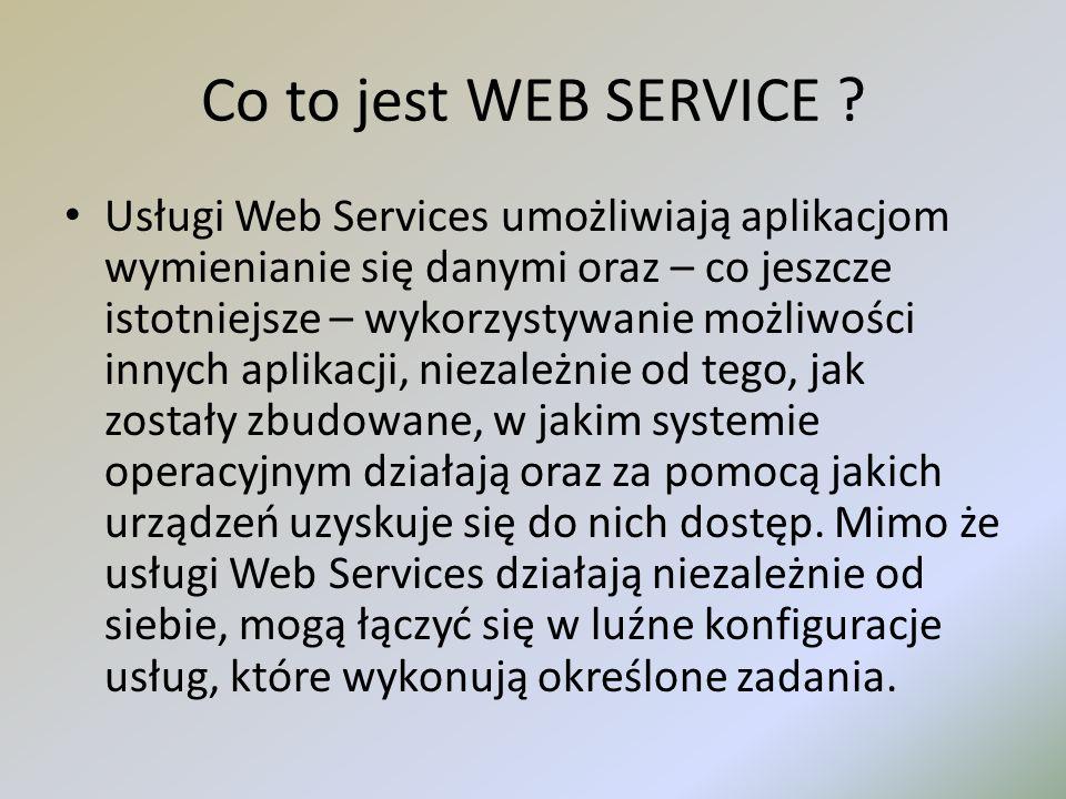 Co to jest WEB SERVICE ? Usługi Web Services umożliwiają aplikacjom wymienianie się danymi oraz – co jeszcze istotniejsze – wykorzystywanie możliwości