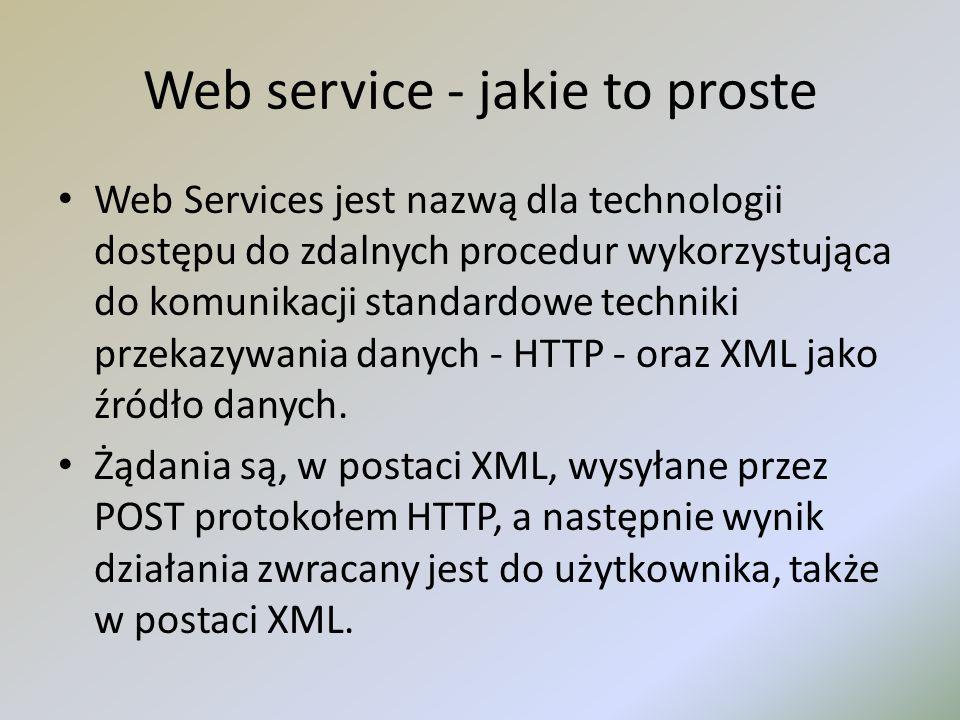 Web service - jakie to proste Web Services jest nazwą dla technologii dostępu do zdalnych procedur wykorzystująca do komunikacji standardowe techniki