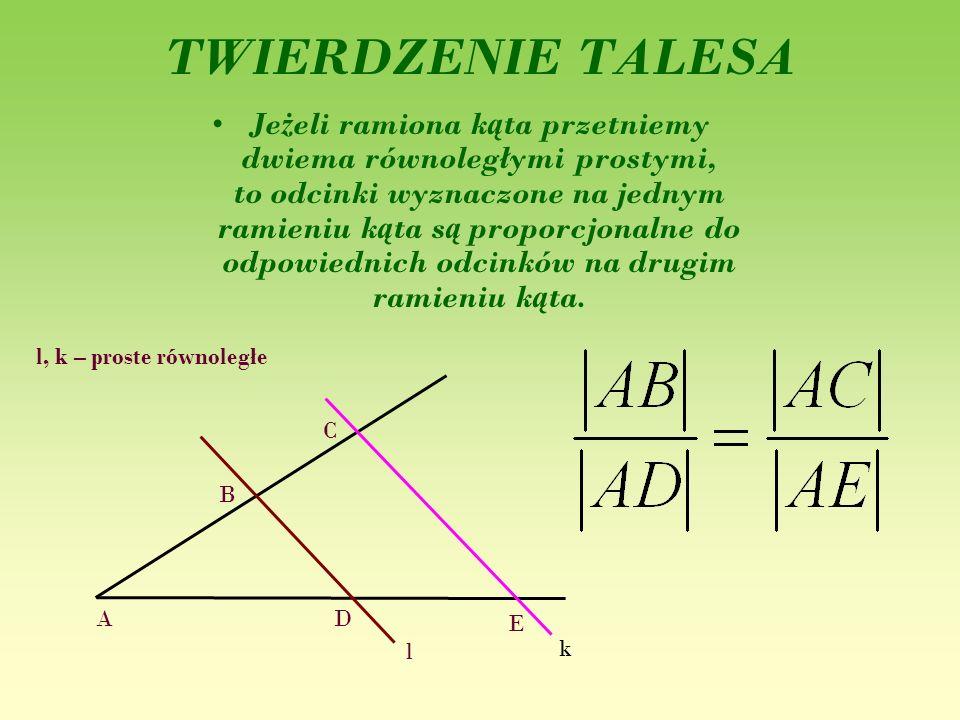 TWIERDZENIE TALESA Je ż eli ramiona k ą ta przetniemy dwiema równoległymi prostymi, to odcinki wyznaczone na jednym ramieniu k ą ta s ą proporcjonalne