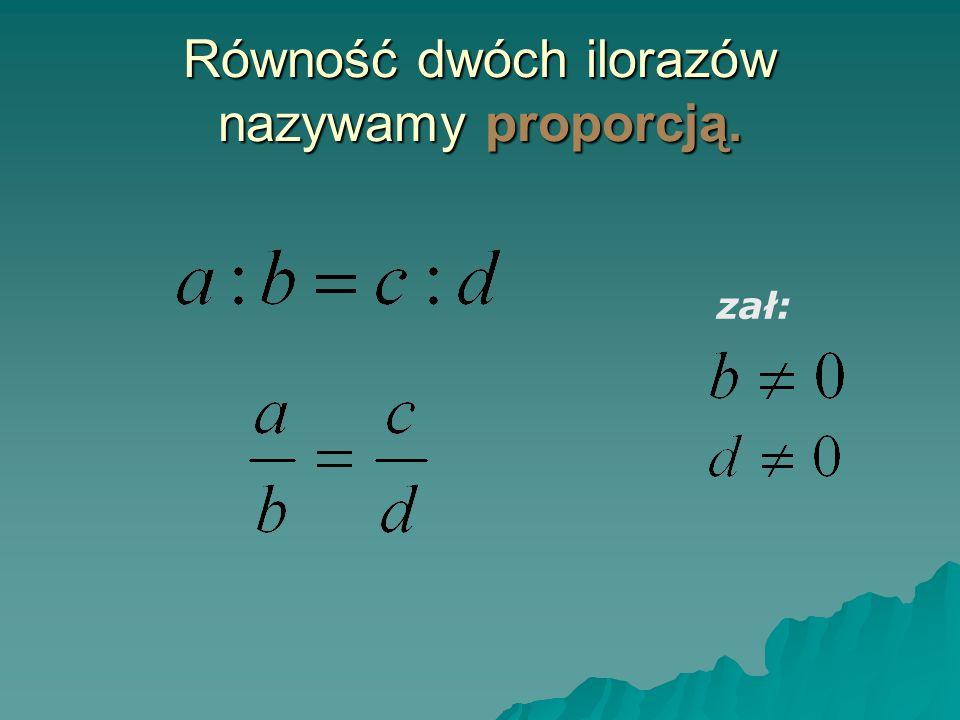 Proporcja ma 4 wyrazy: dwa skrajne i dwa środkowe. skrajny środkowy