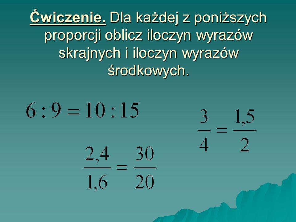 Ćwiczenie. Dla każdej z poniższych proporcji oblicz iloczyn wyrazów skrajnych i iloczyn wyrazów środkowych.
