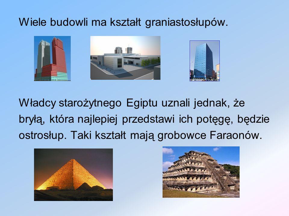 Wiele budowli ma kształt graniastosłupów.