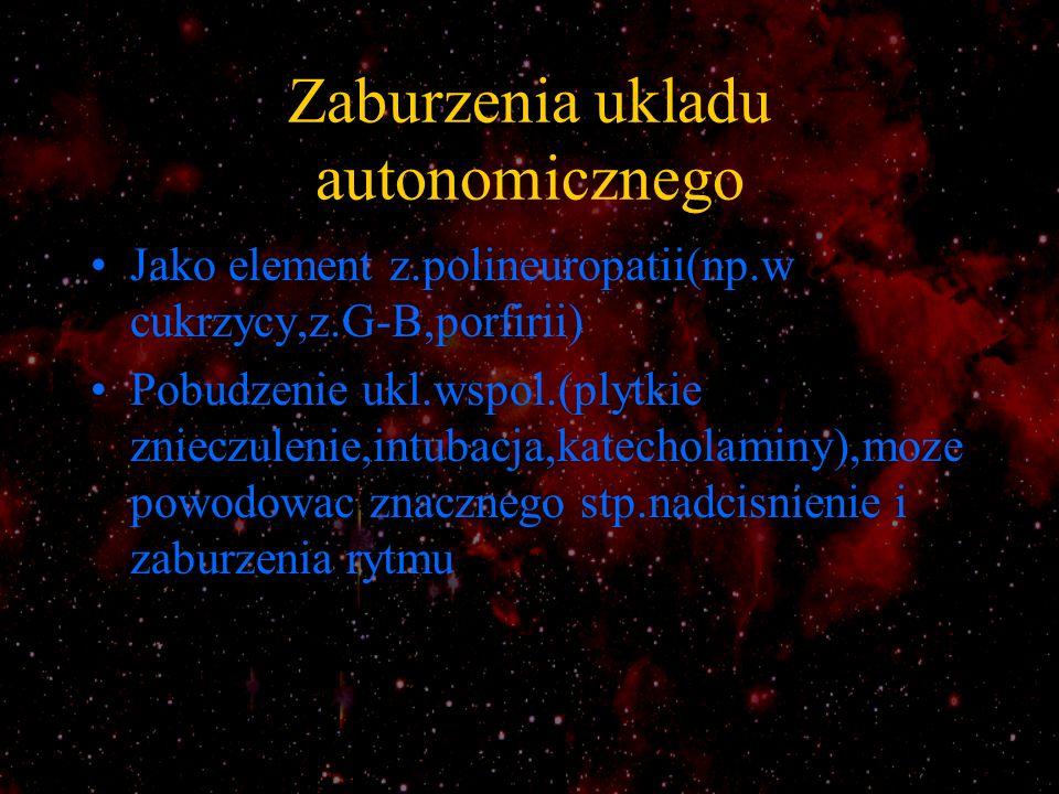 Zaburzenia ukladu autonomicznego Jako element z.polineuropatii(np.w cukrzycy,z.G-B,porfirii) Pobudzenie ukl.wspol.(plytkie znieczulenie,intubacja,kate
