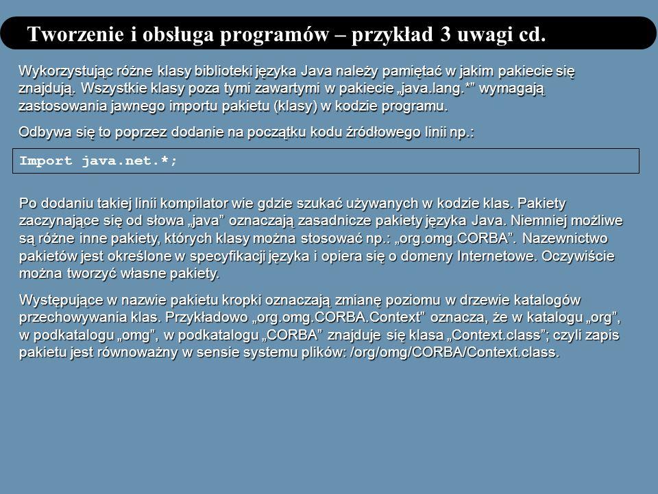 Tworzenie i obsługa programów – przykład 3 uwagi cd. Wykorzystując różne klasy biblioteki języka Java należy pamiętać w jakim pakiecie się znajdują. W