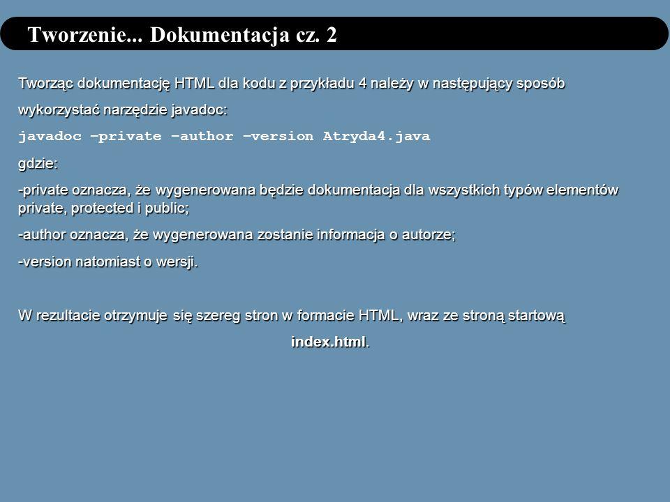 Tworzenie... Dokumentacja cz. 2 Tworząc dokumentację HTML dla kodu z przykładu 4 należy w następujący sposób wykorzystać narzędzie javadoc: javadoc –p