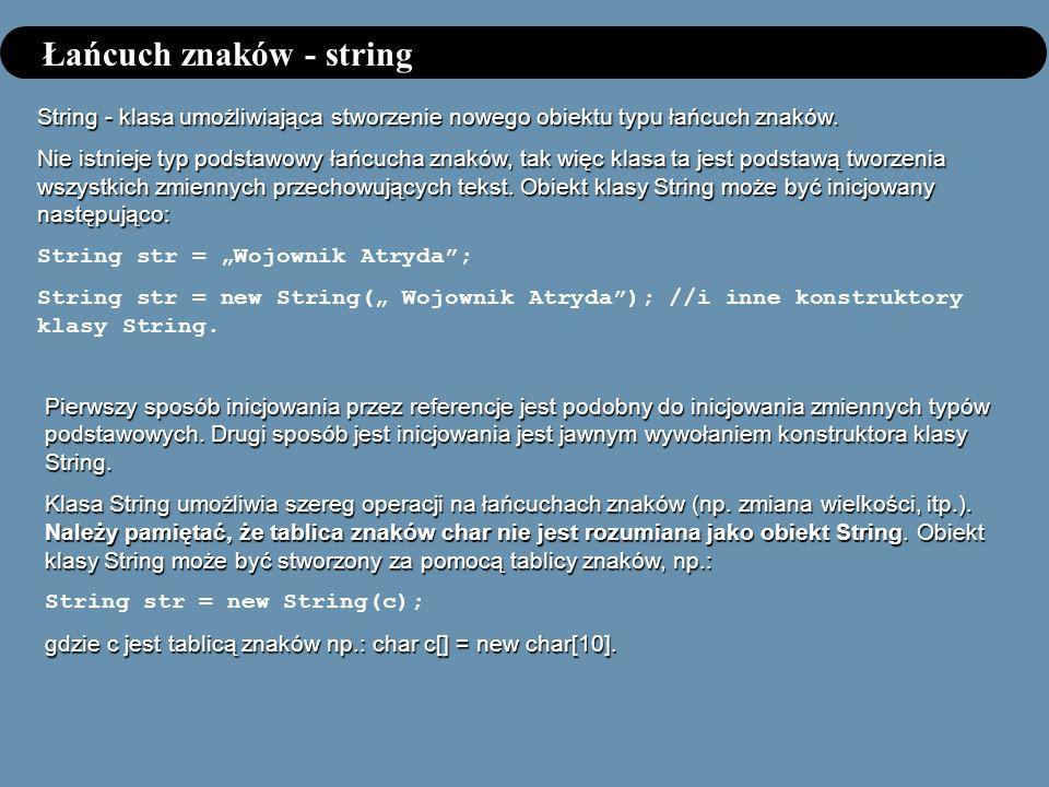 Łańcuch znaków - string String - klasa umożliwiająca stworzenie nowego obiektu typu łańcuch znaków. Nie istnieje typ podstawowy łańcucha znaków, tak w