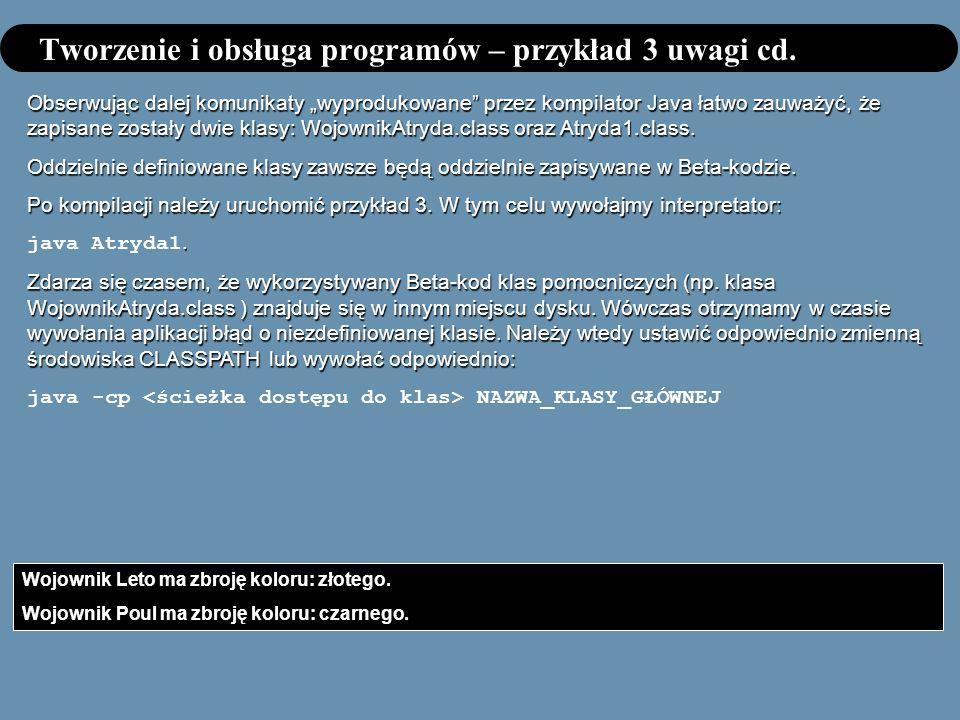 Tworzenie i obsługa programów – przykład 3 uwagi cd. Obserwując dalej komunikaty wyprodukowane przez kompilator Java łatwo zauważyć, że zapisane zosta