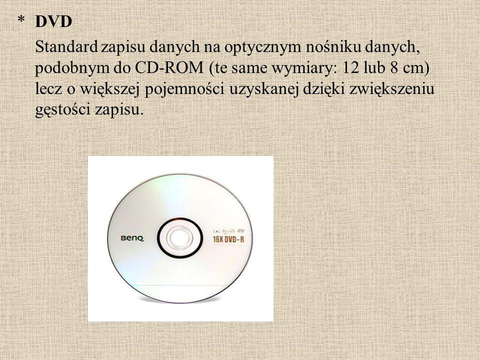 *DVD Standard zapisu danych na optycznym nośniku danych, podobnym do CD-ROM (te same wymiary: 12 lub 8 cm) lecz o większej pojemności uzyskanej dzięki