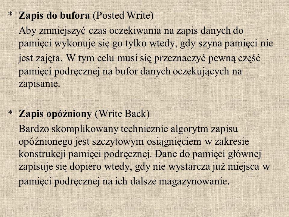 *Zapis do bufora (Posted Write) Aby zmniejszyć czas oczekiwania na zapis danych do pamięci wykonuje się go tylko wtedy, gdy szyna pamięci nie jest zaj