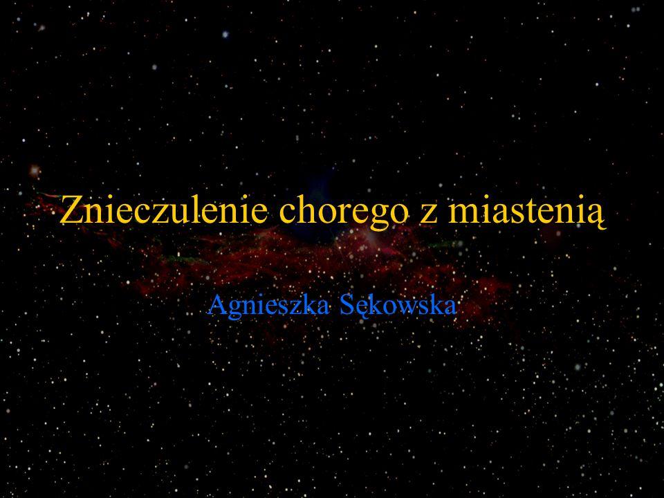 Znieczulenie chorego z miastenią Agnieszka Sękowska