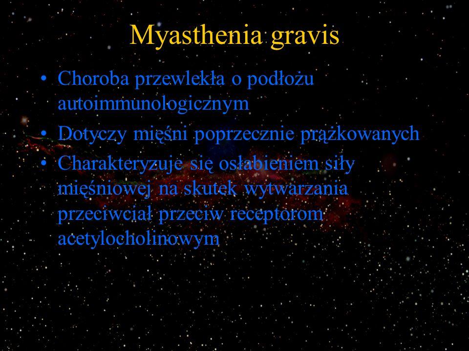 Myasthenia gravis Osłabienie mięśni występuje w trakcie wysiłku i szybko ustępuje w spoczynku Siła mięśniowa poprawia się natychmiast po podaniu inhibitora cholinesterazy Leczenie: inhibitory cholinesterazy, kortykosteroidy, tymektomia Inhibitory cholinesterazy to: mestinon (pirydostygmina), prostygmina (neostygmina)