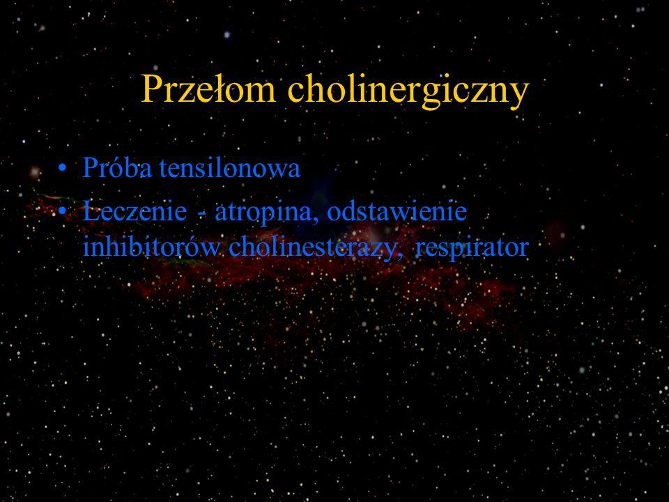 Przełom miasteniczny Spowodowany jest zwiększonym zapotrzebowaniem na inhibitory cholinesterazy (uraz, zakażenie, operacja) Objawy - zaostrzenie miastenii Próba tensilonowa Leczenie - modyfikacja dotychczasowego leczenia, respirator