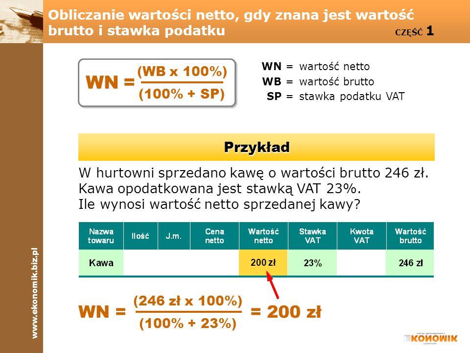 www.ekonomik.biz.pl Obliczanie wartości netto, gdy znana jest wartość brutto i stawka podatku CZĘŚĆ 1 WN =wartość netto WB =wartość brutto SP =stawka