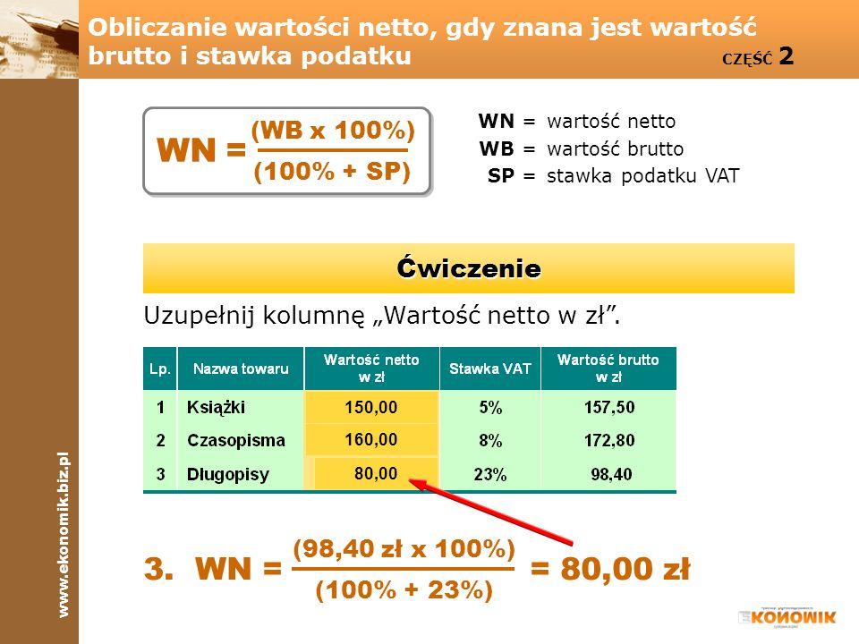 www.ekonomik.biz.pl Obliczanie wartości netto, gdy znana jest wartość brutto i stawka podatku CZĘŚĆ 2 WN =wartość netto WB =wartość brutto SP =stawka