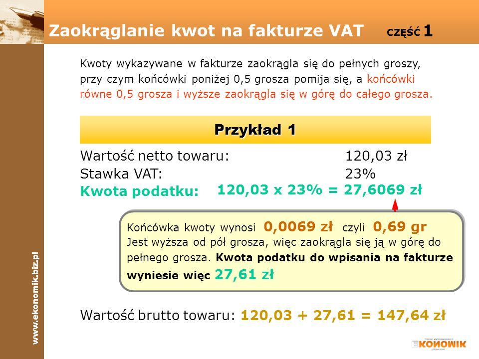 www.ekonomik.biz.pl Kwoty wykazywane w fakturze zaokrągla się do pełnych groszy, przy czym końcówki poniżej 0,5 grosza pomija się, a końcówki równe 0,