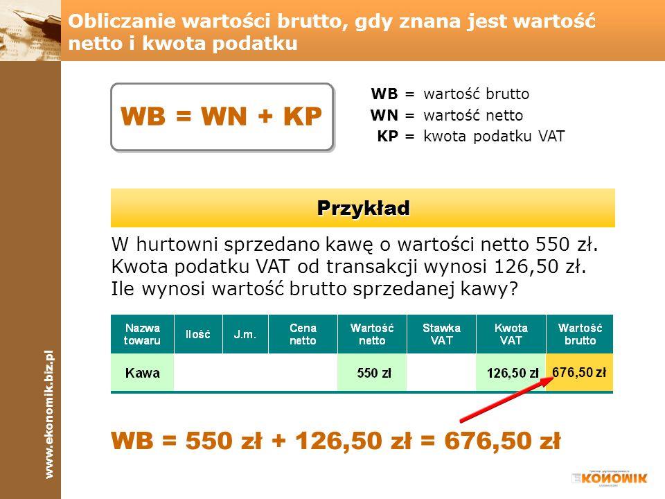 www.ekonomik.biz.pl Obliczanie kwoty podatku, gdy znana jest wartość brutto i stawka podatku CZĘŚĆ 1 KP =kwota podatku VAT WB =wartość brutto SP =stawka podatku VAT Przykład W hurtowni sprzedano kawę o wartości brutto 246 zł.