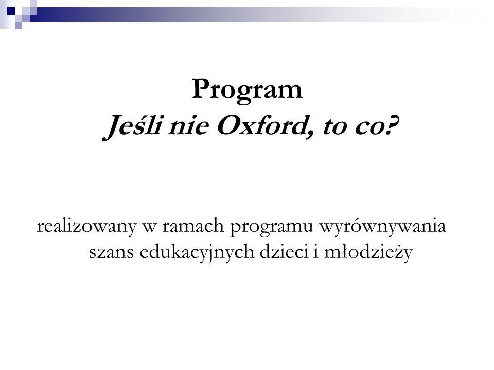Program Jeśli nie Oxford, to co? realizowany w ramach programu wyrównywania szans edukacyjnych dzieci i młodzieży