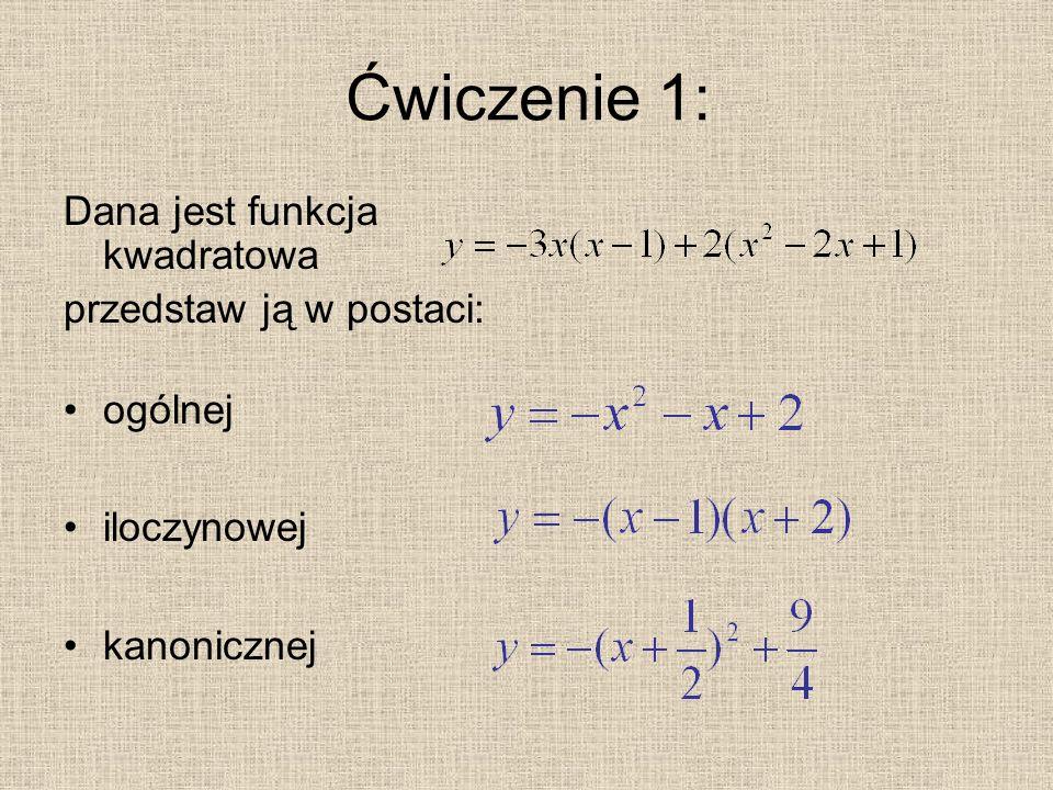 Ćwiczenie 2: Na podstawie wykresu określ: znak współczynnika a znak Δ liczbę pierwiastków współrzędne wektora przesunięcia funkcji Odpowiedzi: a<0 Δ>0 dwa różne pierwiastki [-5;6]