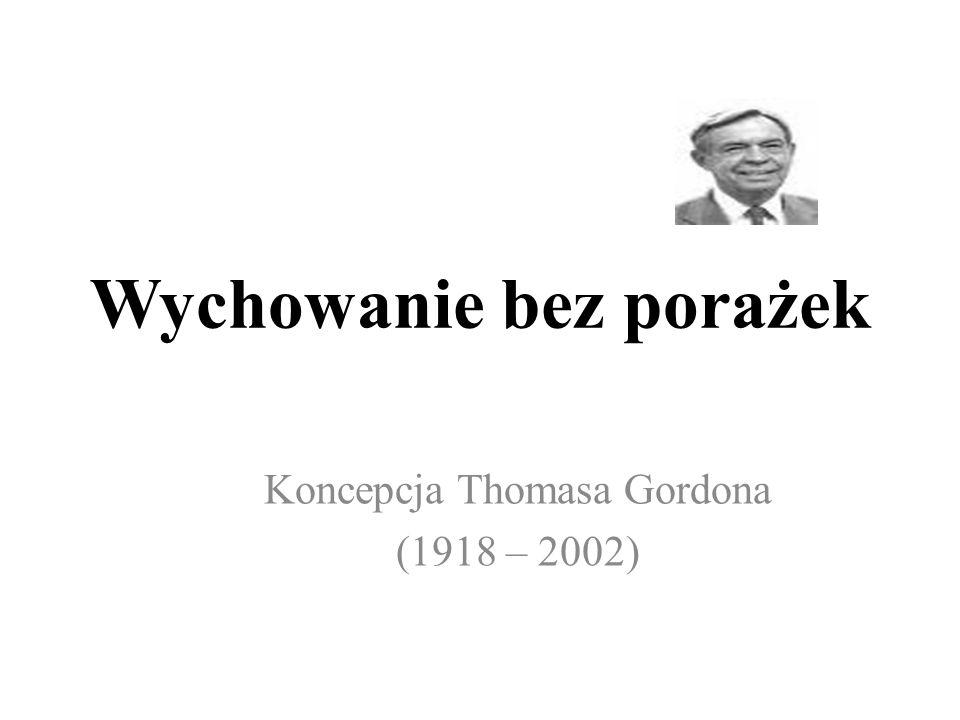 Wychowanie bez porażek Koncepcja Thomasa Gordona (1918 – 2002)