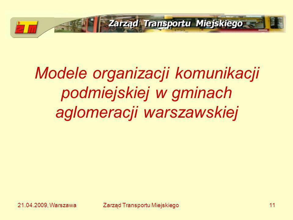 21.04.2009, WarszawaZarząd Transportu Miejskiego11 Modele organizacji komunikacji podmiejskiej w gminach aglomeracji warszawskiej