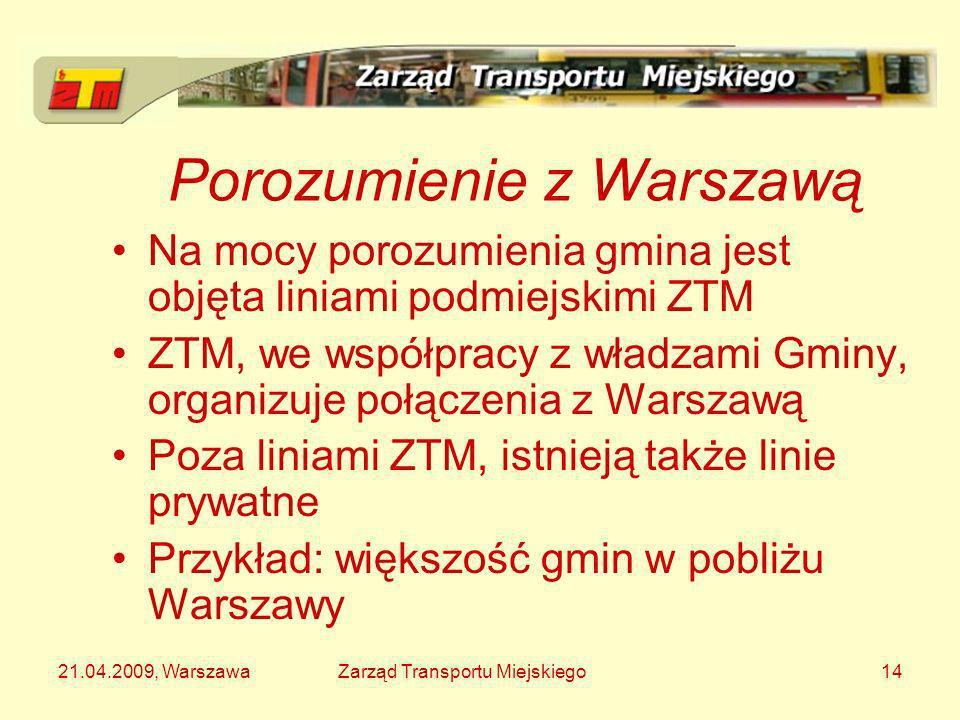 21.04.2009, WarszawaZarząd Transportu Miejskiego14 Porozumienie z Warszawą Na mocy porozumienia gmina jest objęta liniami podmiejskimi ZTM ZTM, we wsp