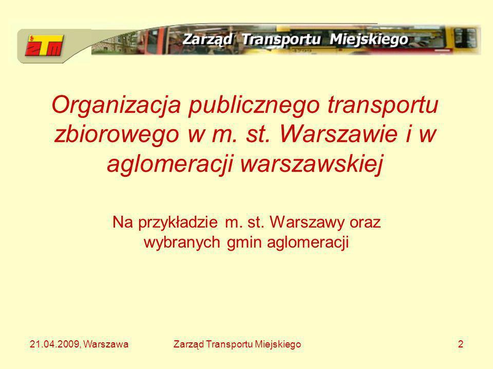 21.04.2009, WarszawaZarząd Transportu Miejskiego23 Istota związku komunikacyjnego Obecny szereg porozumień dwustronnych zastąpi związek wielu gmin Współodpowiedzialność członków za usługi transportu zbiorowego na terenie związku – wspólna strategia, wspólne finansowanie, wspólne wykonanie Jeden podmiot organizujący transport w imieniu związku (na bazie ZTM) Wiele przewoźników, ale wspólny bilet i spójna sieć połączeń Rozwiązanie powszechnie znane w Europie od lat 60- tych