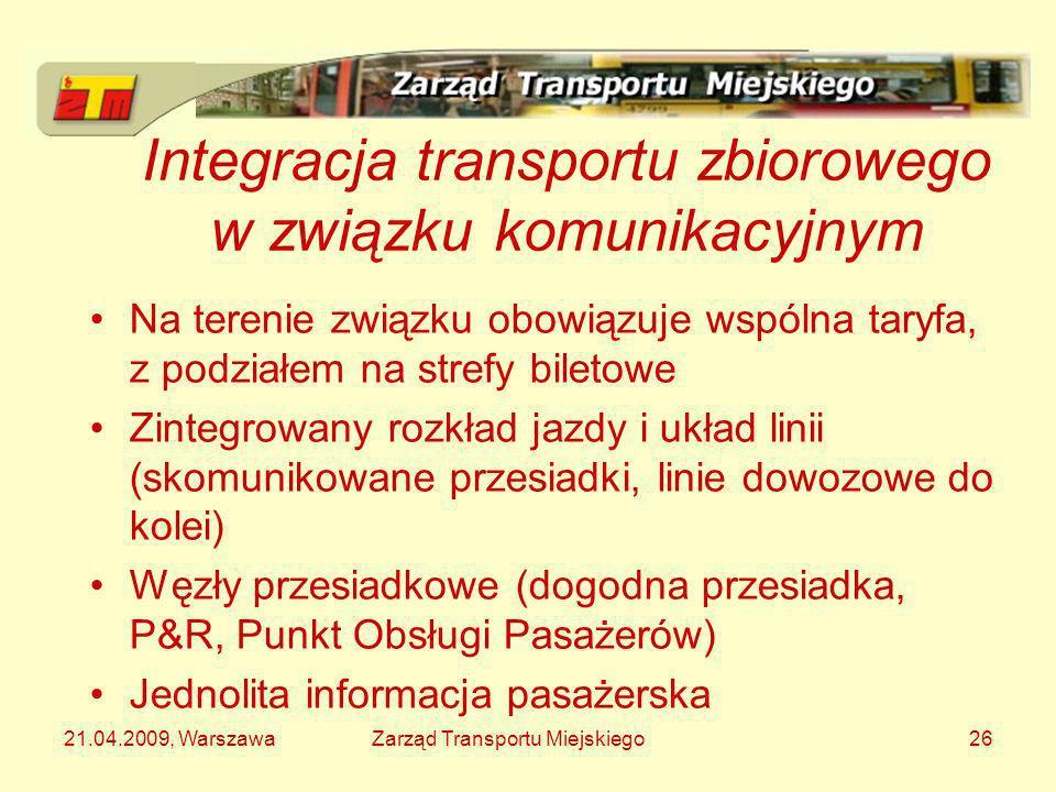 21.04.2009, WarszawaZarząd Transportu Miejskiego26 Integracja transportu zbiorowego w związku komunikacyjnym Na terenie związku obowiązuje wspólna tar