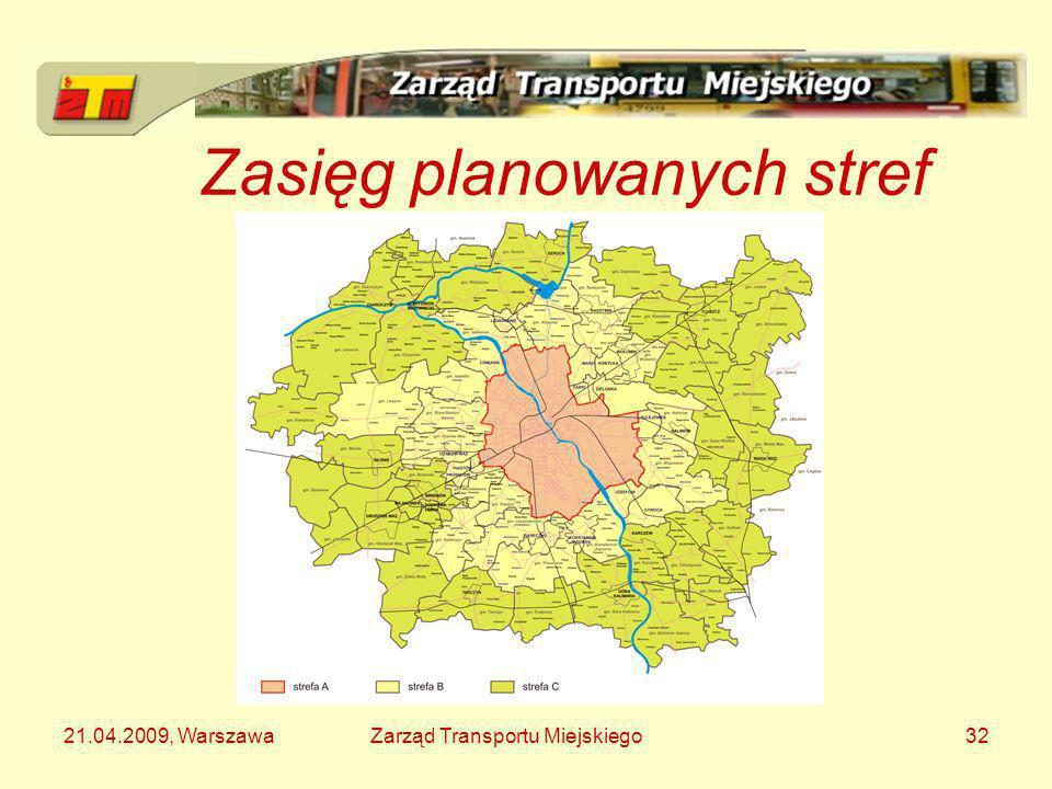 21.04.2009, WarszawaZarząd Transportu Miejskiego32 Zasięg planowanych stref