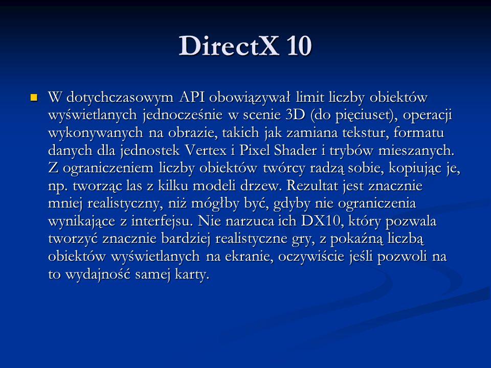DirectX 10 W dotychczasowym API obowiązywał limit liczby obiektów wyświetlanych jednocześnie w scenie 3D (do pięciuset), operacji wykonywanych na obra