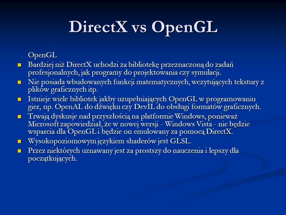 DirectX vs OpenGL OpenGL Bardziej niż DirectX uchodzi za bibliotekę przeznaczoną do zadań profesjonalnych, jak programy do projektowania czy symulacji