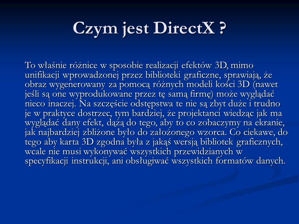 Czym jest DirectX ? To właśnie różnice w sposobie realizacji efektów 3D, mimo unifikacji wprowadzonej przez biblioteki graficzne, sprawiają, że obraz