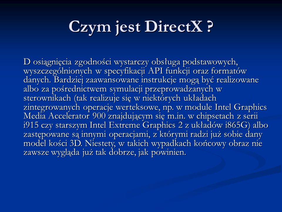 Czym jest DirectX ? D osiągnięcia zgodności wystarczy obsługa podstawowych, wyszczególnionych w specyfikacji API funkcji oraz formatów danych. Bardzie