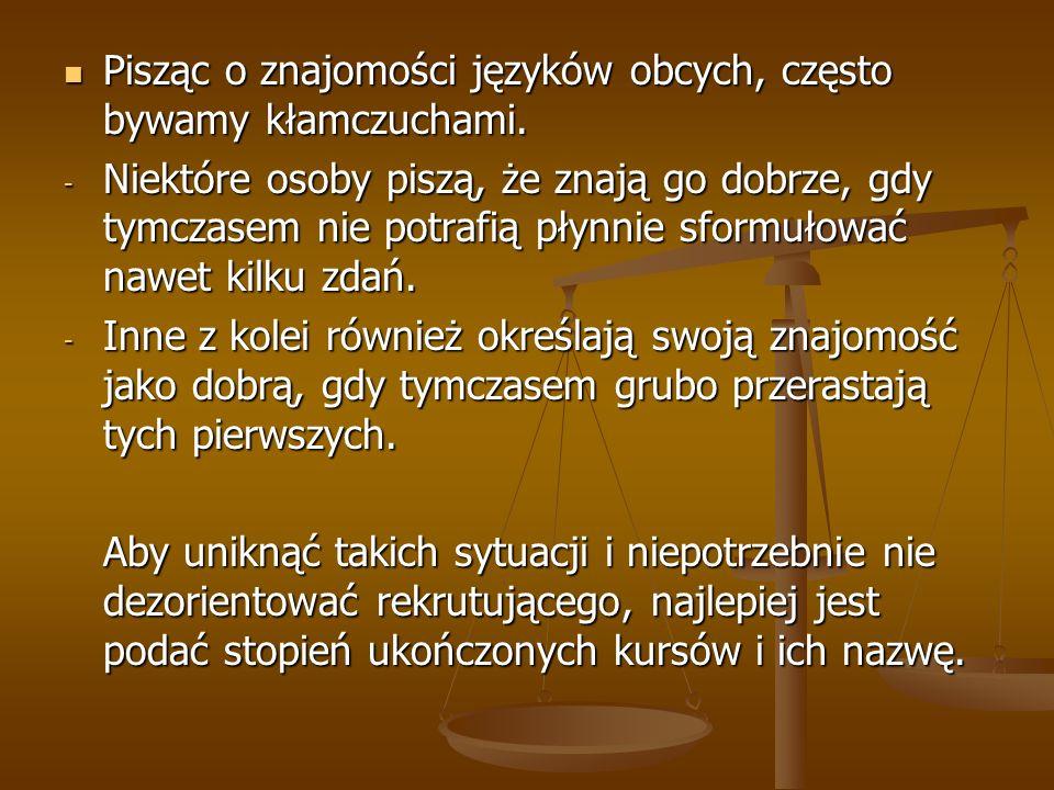 Pisząc o znajomości języków obcych, często bywamy kłamczuchami. Pisząc o znajomości języków obcych, często bywamy kłamczuchami. - Niektóre osoby piszą